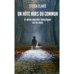 « UN  HÔTE HORS DU COMMUN et autres nouvelles fantastiques sur les chats », de Stella CLARIE